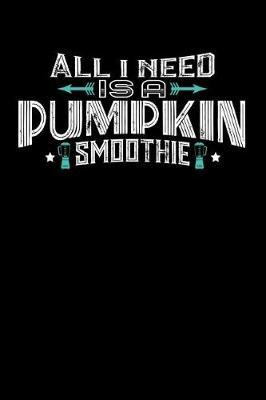 All I Need Is A Pumpkin Smoothie by Darren John