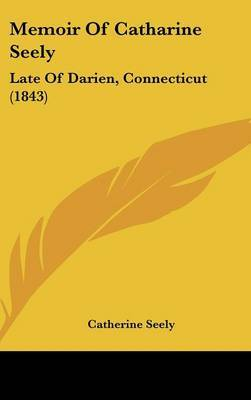 Memoir Of Catharine Seely: Late Of Darien, Connecticut (1843) by Catherine Seely image
