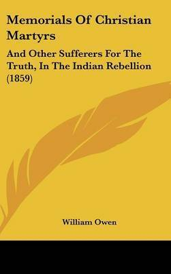 Memorials Of Christian Martyrs: And Other Sufferers For The Truth, In The Indian Rebellion (1859) by William Owen
