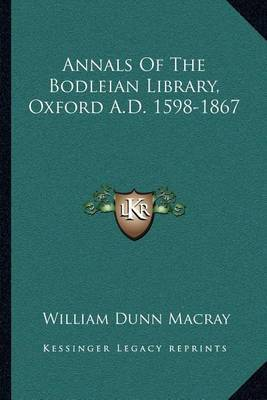 Annals of the Bodleian Library, Oxford A.D. 1598-1867 by William Dunn Macray