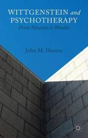 Wittgenstein and Psychotherapy by J. Heaton