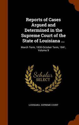 Reports of Cases Argued and Determined in the Supreme Court of the State of Louisiana ...