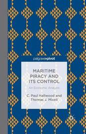 Maritime Piracy and Its Control: An Economic Analysis by C. Paul Hallwood