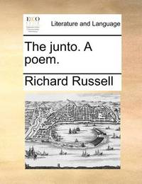 The Junto. a Poem. by Richard Russell
