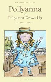 Pollyanna & Pollyanna Grows Up by Eleanor H Porter