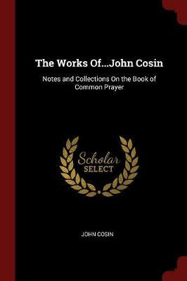The Works Of...John Cosin by John Cosin image