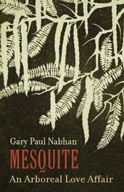 Mesquite by Gary Paul Nabhan