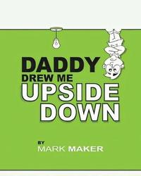 Daddy Drew Me Upside Down by Mark Maker image