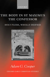 The Body in St Maximus the Confessor by Adam G Cooper