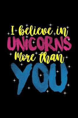 Unicorns I Believe In Unicorns More Than You by Green Cow Land