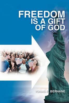 Freedom Is a Gift of God: Witness in Al Qaeda by Yonas R. Berhane image