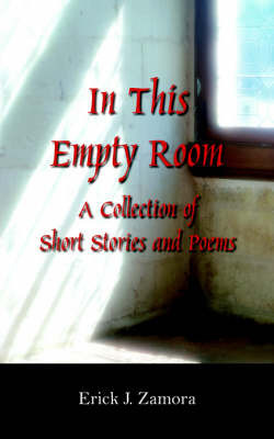 In This Empty Room by Erick J. Zamora