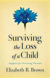 Surviving the Loss of a Child by Elizabeth B Brown image