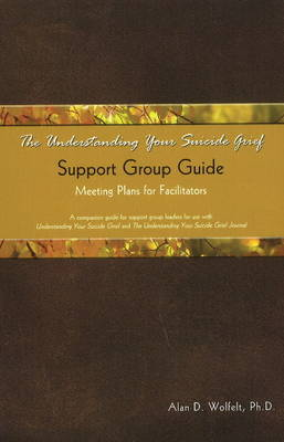 The Understanding Your Suicide Grief Support Group Guide by Alan D Wolfelt image