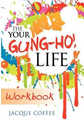 The Your Gung-Ho! Life Workbook by Jacque Orlando