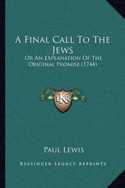 A Final Call to the Jews: Or an Explanation of the Original Promise (1744) by Paul Lewis