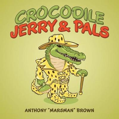Crocodile Jerry & Pals by Anthony Marsman Brown