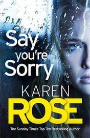 Say You're Sorry (The Sacramento Series Book 1) by Karen Rose