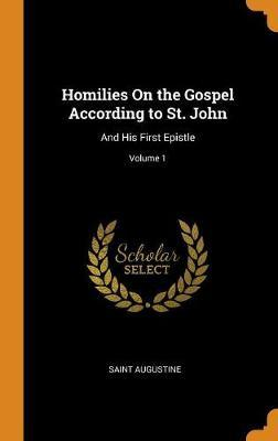 Homilies on the Gospel According to St. John by Saint Augustine