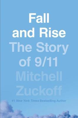 Fall and Rise: The Story of 9/11 by Mitchell Zuckoff