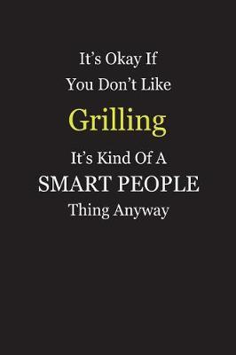 It's Okay If You Don't Like Grilling It's Kind Of A Smart People Thing Anyway by Unixx Publishing