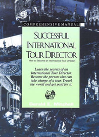 Successful International Tour Director: How to Become an International Tour Director by Gerald E. Mitchell