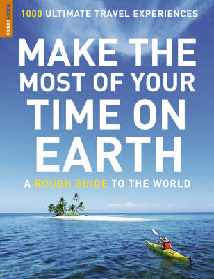 Make the Most of Your Time on Earth: a Rough Guide to the World: 1000 Ultimate Travel Experiences by Rough Guides image