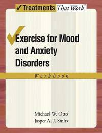 Exercise for Mood and Anxiety Disorders by Michael W Otto