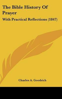 The Bible History Of Prayer: With Practical Reflections (1847) by Charles A Goodrich image