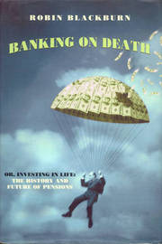 Banking on Death or Investing in Life by Robin Blackburn