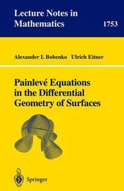 Painleve Equations in the Differential Geometry of Surfaces by Alexander I. Bobenko