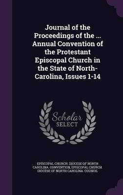 Journal of the Proceedings of the ... Annual Convention of the Protestant Episcopal Church in the State of North-Carolina, Issues 1-14