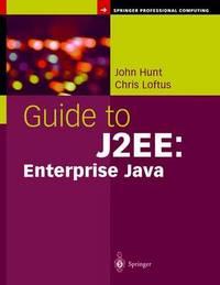 Guide to J2EE: Enterprise Java by John Hunt