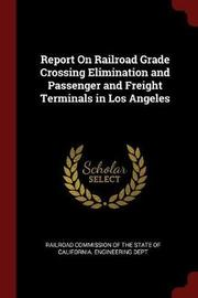 Report on Railroad Grade Crossing Elimination and Passenger and Freight Terminals in Los Angeles image