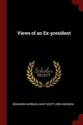 Views of an Ex-President by Benjamin Harrison image