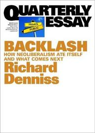Backlash: How Neoliberalism Ate Itself and What Comes Next: QE70 by Richard Denniss