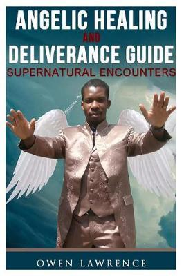 Angelic Healing and Deliverance Guide by Owen Lawrence