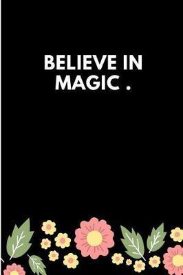 Believe in magic journal(6x9 Journal) by Vibgyor Publications