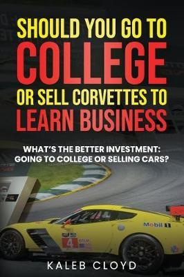 Should You Go to College or Sell Corvettes to Learn Business by Kaleb Cloyd