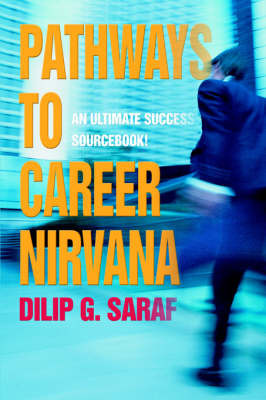 Pathways to Career Nirvana: An Ultimate Success Sourcebook! by Dilip G Saraf image