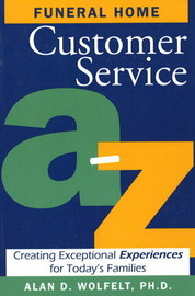 Funeral Home Customer Service A-Z by Alan D Wolfelt
