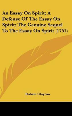 An Essay on Spirit; A Defense of the Essay on Spirit; The Genuine Sequel to the Essay on Spirit (1751) by Robert Clayton, Sir image
