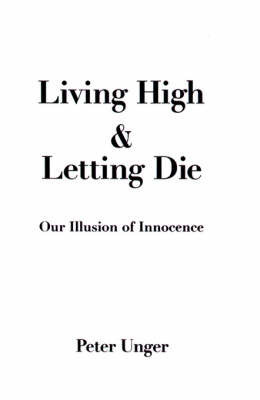 Living High and Letting Die by Peter Unger