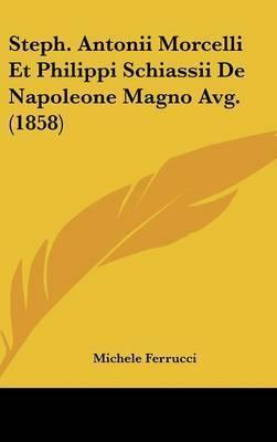 Steph. Antonii Morcelli Et Philippi Schiassii de Napoleone Magno Avg. (1858) by Michele Ferrucci