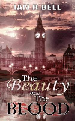 The Beauty and the Blood by Ian R. Bell