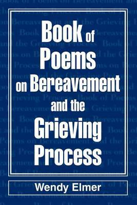 Book of Poems on Bereavement and the Grieving Process by Wendy Elmer