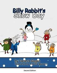 Billy Rabbit's Snow Day by Dennis Gager