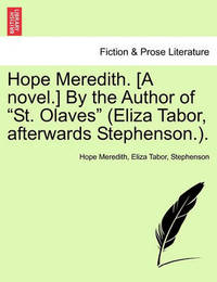 """Hope Meredith. [A Novel.] by the Author of """"St. Olaves"""" (Eliza Tabor, Afterwards Stephenson.). by Hope Meredith"""
