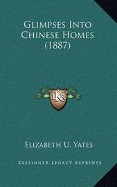 Glimpses Into Chinese Homes (1887) by Elizabeth U Yates