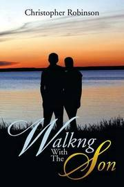 Walkng with the Son by Christopher Robinson